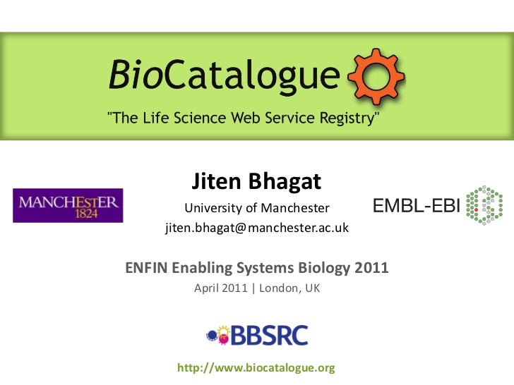 JitenBhagatUniversity of Manchesterjiten.bhagat@manchester.ac.uk<br />ENFIN Enabling Systems Biology 2011<br />April 2011 ...