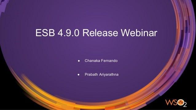 ESB 4.9.0 Release Webinar ● Chanaka Fernando ● Prabath Ariyarathna