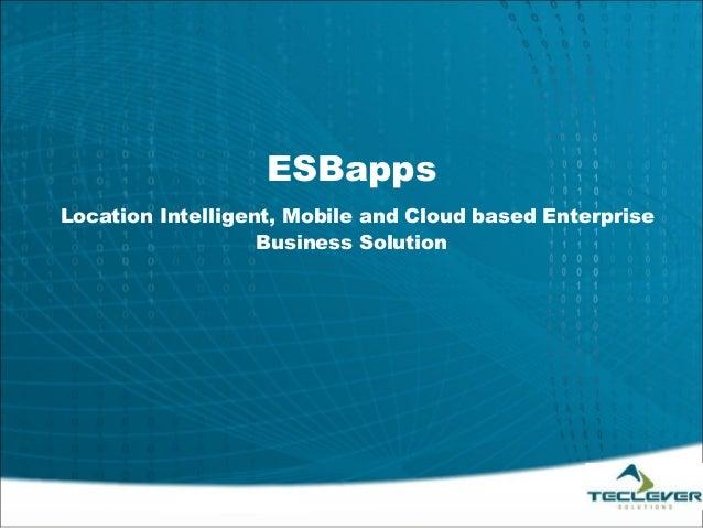 ESBappsLocation Intelligent, Mobile and Cloud based Enterprise                   Business Solution