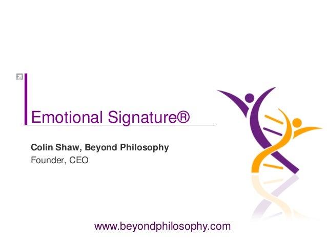 www.beyondphilosophy.com Emotional Signature® Colin Shaw, Beyond Philosophy Founder, CEO