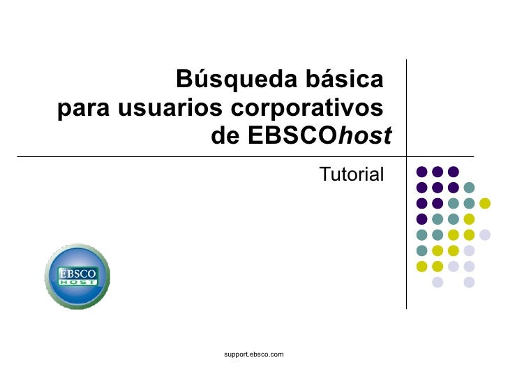 Búsqueda básica  para usuarios corporativos  de EBSCO host Tutorial support.ebsco.com