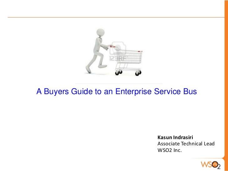 A Buyers Guide to an Enterprise Service Bus                                Kasun Indrasiri                                ...