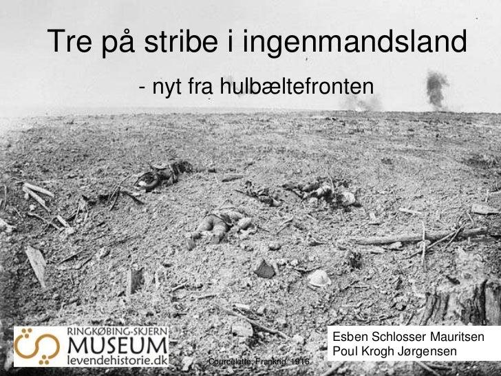 Tre på stribe i ingenmandsland      - nyt fra hulbæltefronten                                           Esben Schlosser Ma...