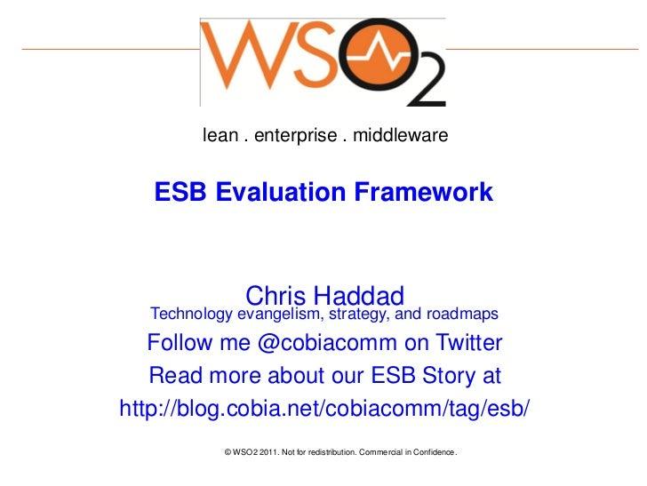 lean . enterprise . middleware   ESB Evaluation Framework                 Chris Haddad   Technology evangelism, strategy, ...