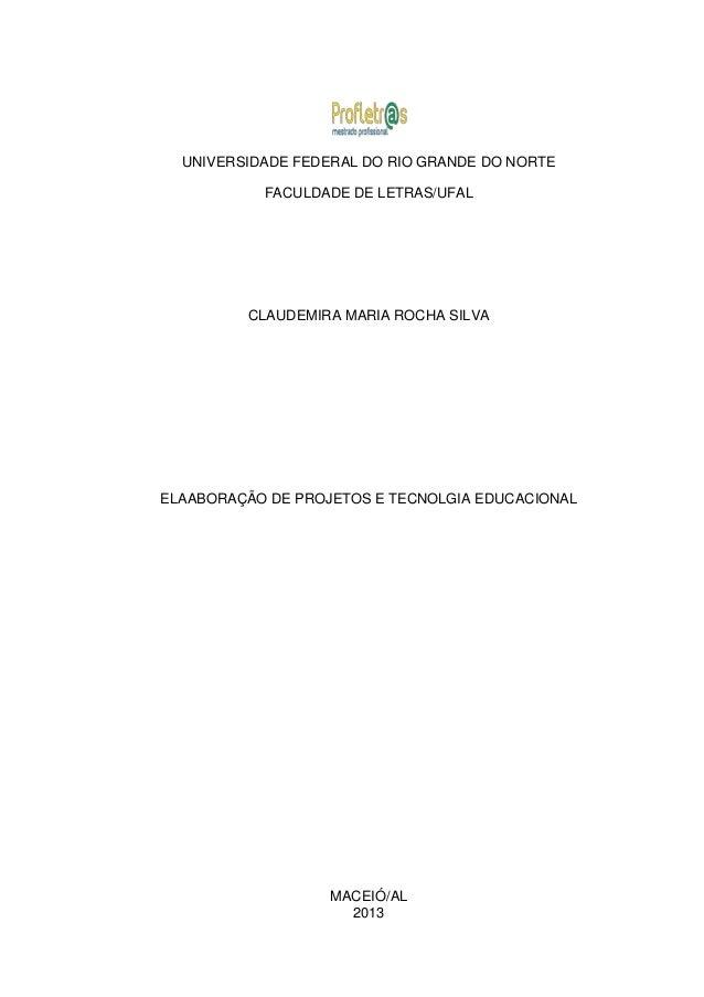 UNIVERSIDADE FEDERAL DO RIO GRANDE DO NORTE FACULDADE DE LETRAS/UFAL  CLAUDEMIRA MARIA ROCHA SILVA  ELAABORAÇÃO DE PROJETO...