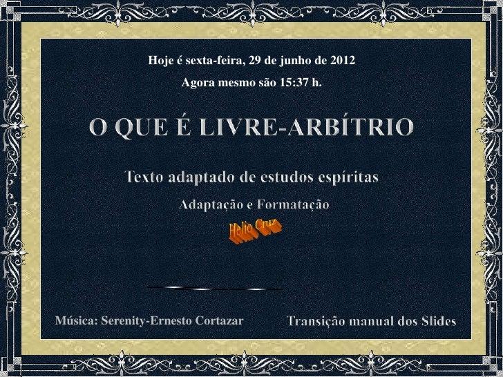 Hoje é sexta-feira, 29 de junho de 2012                      Agora mesmo são 15:37 h.Música: Serenity-Ernesto Cortazar