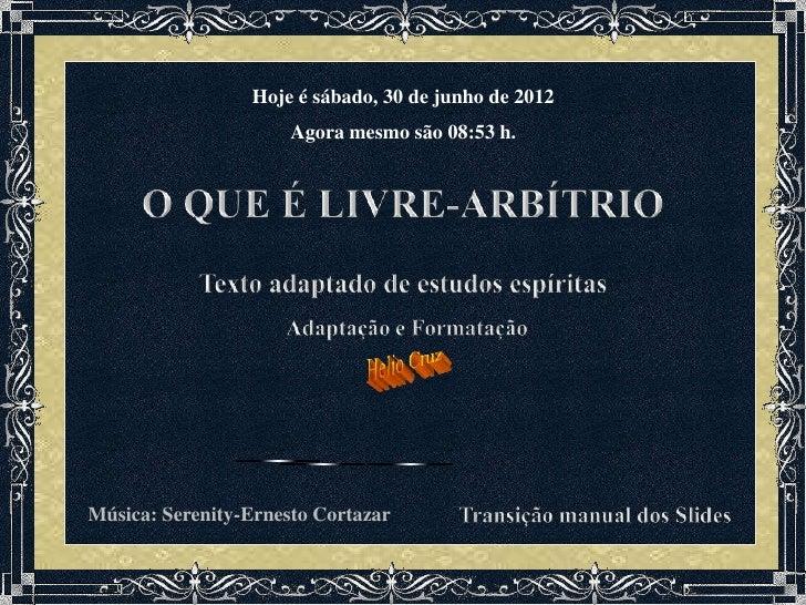 Hoje é sábado, 30 de junho de 2012                      Agora mesmo são 08:53 h.Música: Serenity-Ernesto Cortazar