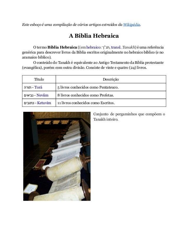 Este esboço é uma compilação de vários artigos extraídos da Wikipédia. A Bíblia Hebraica O termo Bíblia Hebraica ((em hebr...