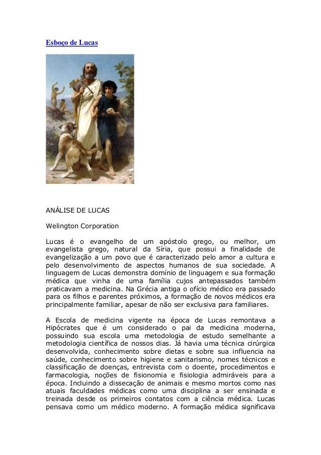 Esboço de LucasANÁLISE DE LUCASWelington CorporationLucas é o evangelho de um apóstolo grego, ou melhor, umevangelista gre...