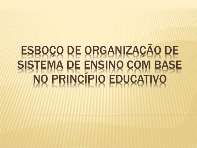 ESBOÇO DE ORGANIZAÇÃO DE SISTEMA DE ENSINO COM BASE NO PRINCÍPIO EDUCATIVO
