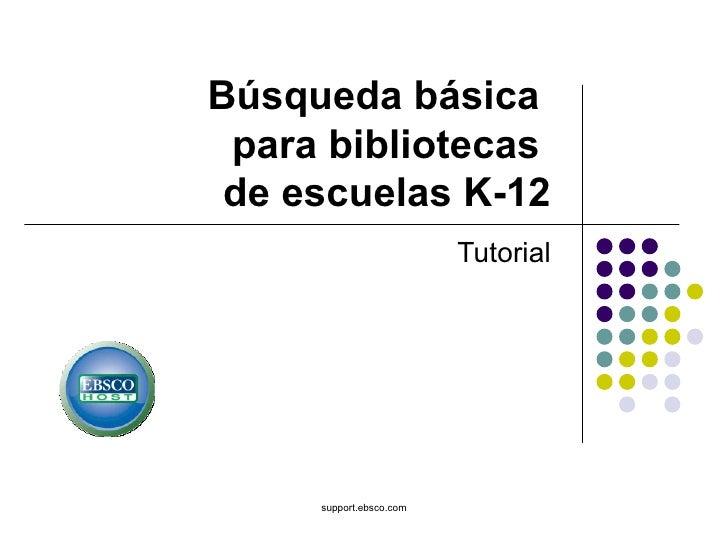 Búsqueda básica  para bibliotecas  de escuelas K-12 Tutorial support.ebsco.com