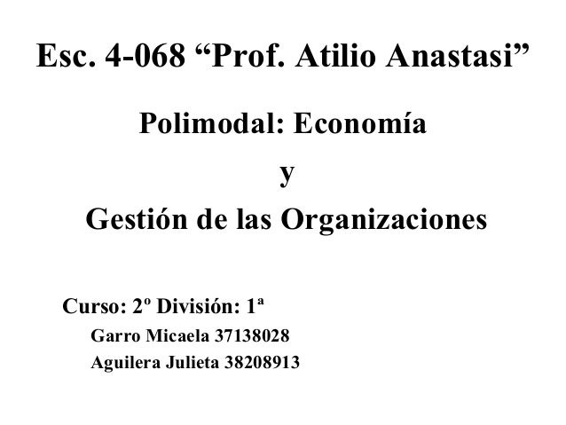 """Esc. 4-068 """"Prof. Atilio Anastasi"""" Polimodal: Economía y Gestión de las Organizaciones Curso: 2º División: 1ª Garro Micael..."""