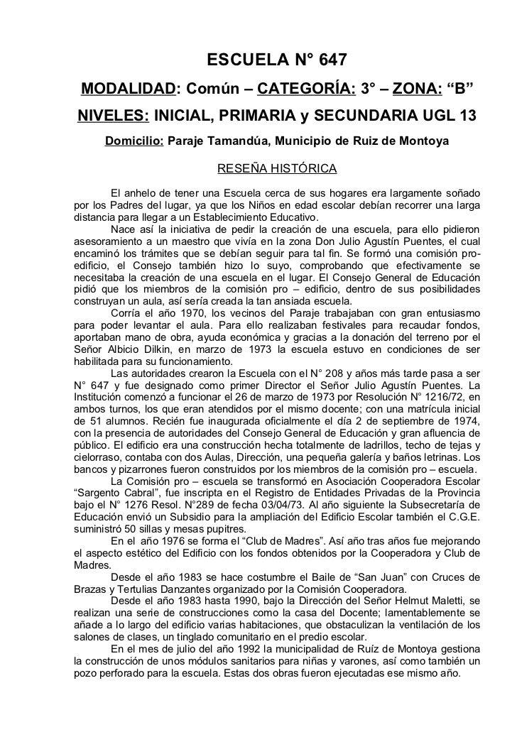 """ESCUELA N° 647 MODALIDAD: Común – CATEGORÍA: 3° – ZONA: """"B""""NIVELES: INICIAL, PRIMARIA y SECUNDARIA UGL 13      Domicilio: ..."""