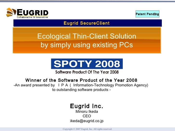 Eugrid SecureClient  Patent Pending Eugrid Inc. Minoru Ikeda CEO [email_address] Winner of the Software Product of the Yea...
