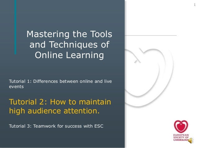 1       Mastering the Tools       and Techniques of        Online LearningTutorial 1: Differences between online and livee...