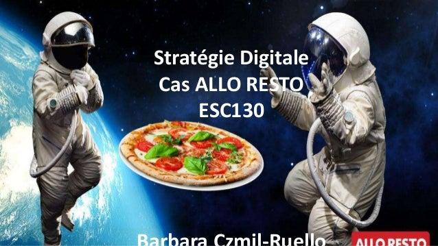 Stratégie Digitale Cas ALLO RESTO ESC130
