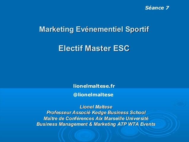 Marketing Evénementiel SportifMarketing Evénementiel Sportif Electif Master ESCElectif Master ESC Séance 7 lionelmaltese.f...