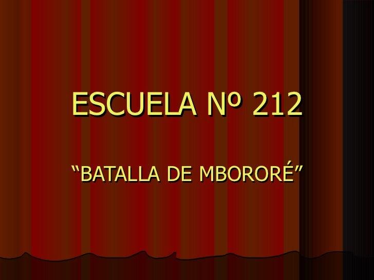 """ESCUELA Nº 212 """" BATALLA DE MBORORÉ"""""""