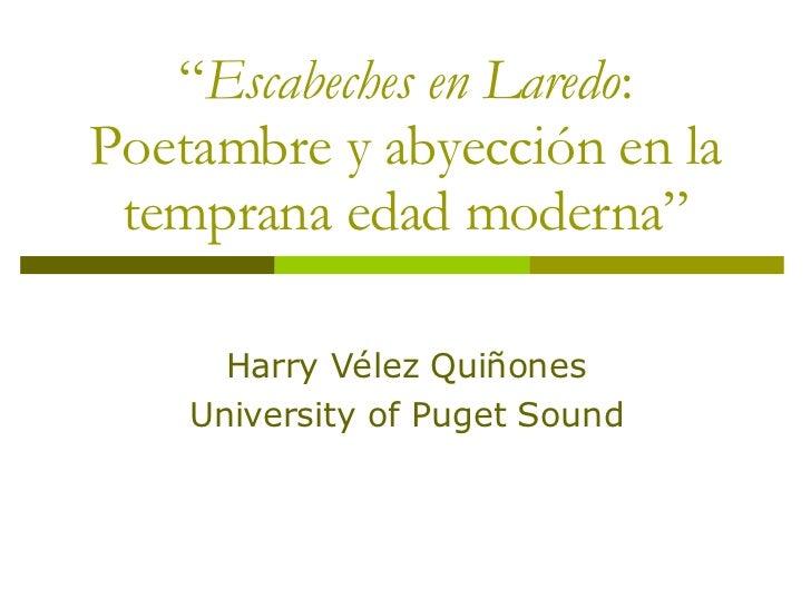 """"""" Escabeches en Laredo : Poetambre y abyección en la temprana edad moderna"""" Harry Vélez Quiñones University of Puget Sound"""
