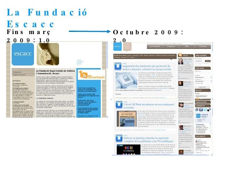 Fins març 2009: 1.0 Octubre 2009: 2.0 La Fundació Escacc