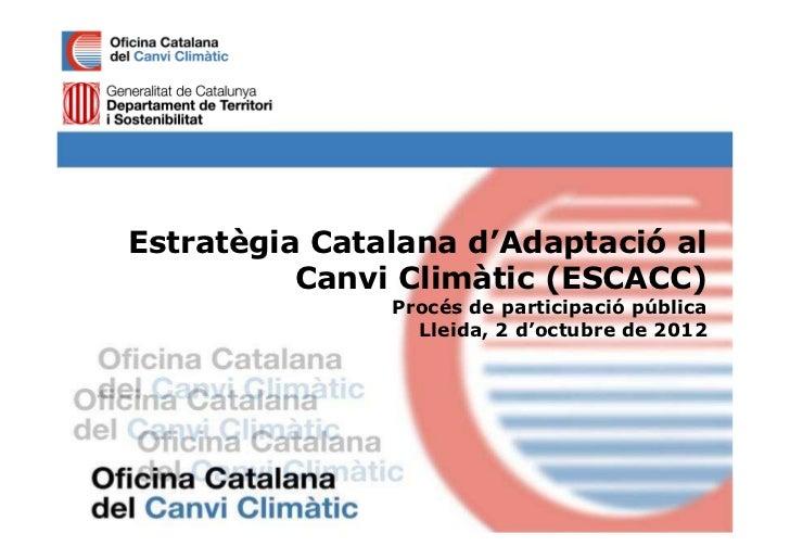 Estratègia Catalana d'Adaptació al          Canvi Climàtic (ESCACC)               Procés de participació pública          ...