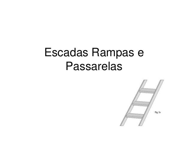 Escadas Rampas e Passarelas