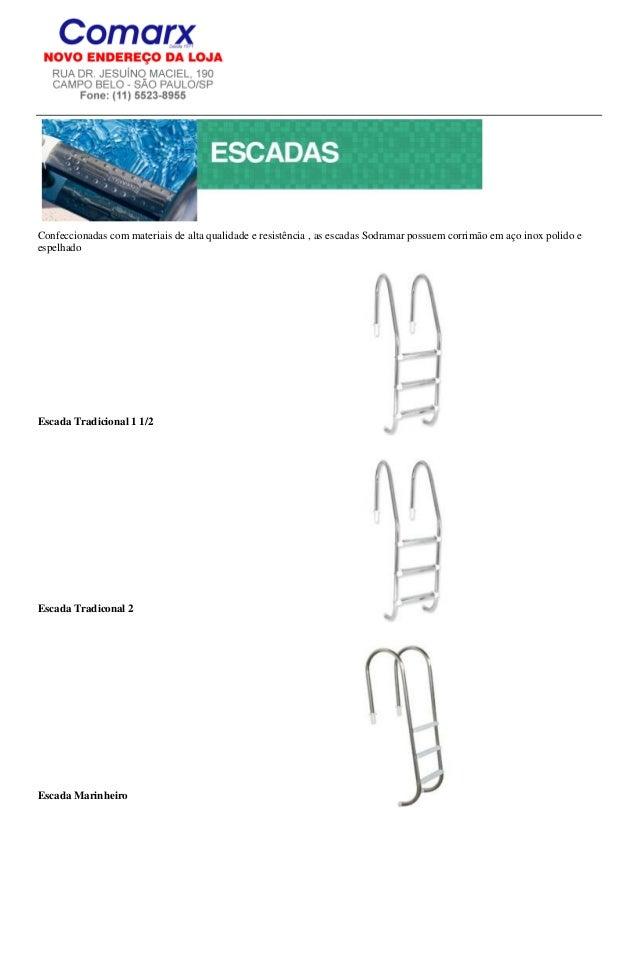 Confeccionadas com materiais de alta qualidade e resistência , as escadas Sodramar possuem corrimão em aço inox polido ees...