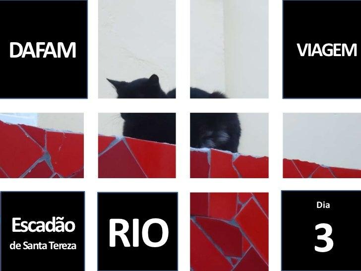 DAFAM<br />VIAGEM <br />Dia<br />3<br />Escadão de Santa Tereza <br />RIO<br />