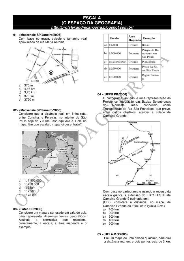 ESCALA (O ESPAÇO DA GEOGRAFIA) http://profalexandregangorra.blogspot.com.br/ 01 - (Mackenzie SP/Janeiro/2006) Com base no ...