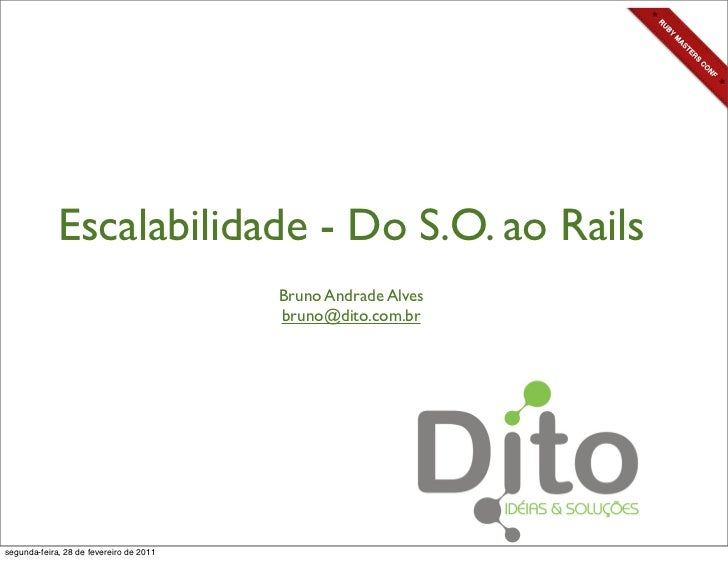 Escalabilidade - Do S.O. ao Rails                                         Bruno Andrade Alves                             ...
