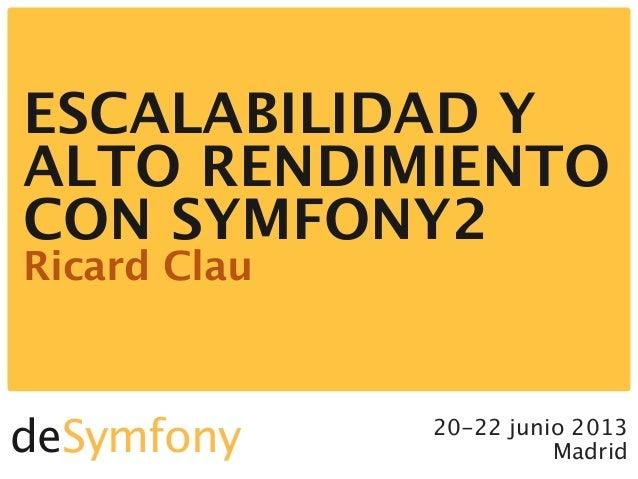20-22 junio 2013MadridESCALABILIDAD YALTO RENDIMIENTOCON SYMFONY2Ricard ClaudeSymfony