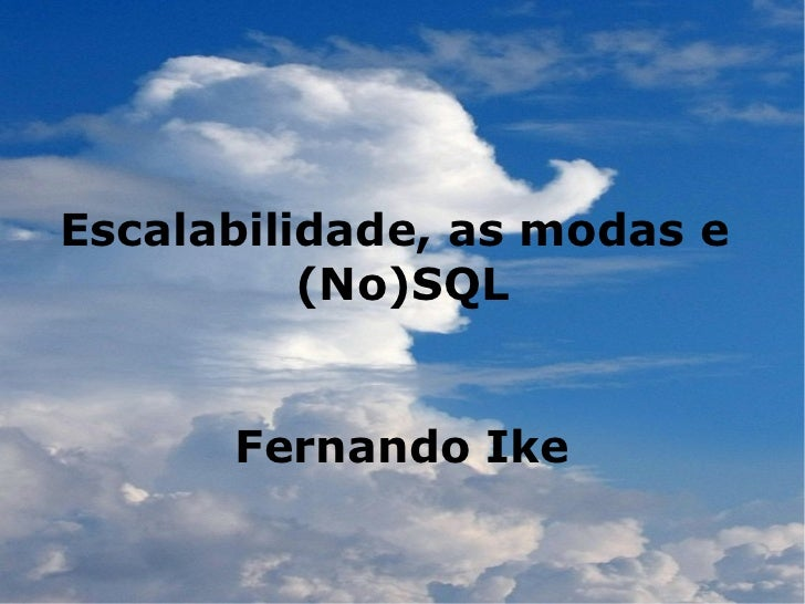 Escalabilidade, as modas e          (No)SQL      Fernando Ike