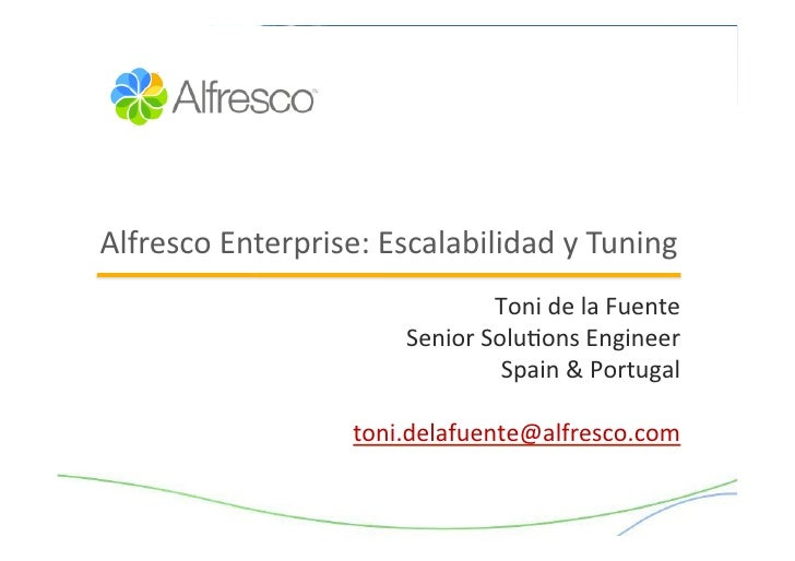 Alfresco	   Enterprise:	   Escalabilidad	   y	   Tuning	                                             Toni	   de	   la	   F...