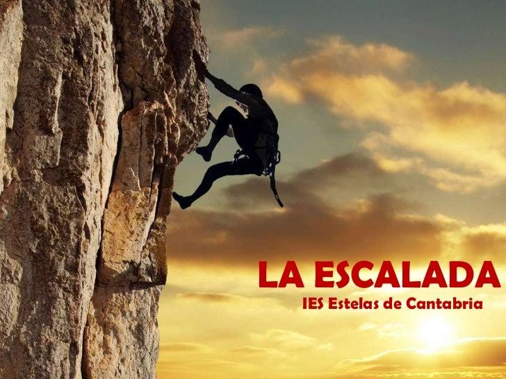 LA ESCALADA<br />IES Estelas de Cantabria<br />