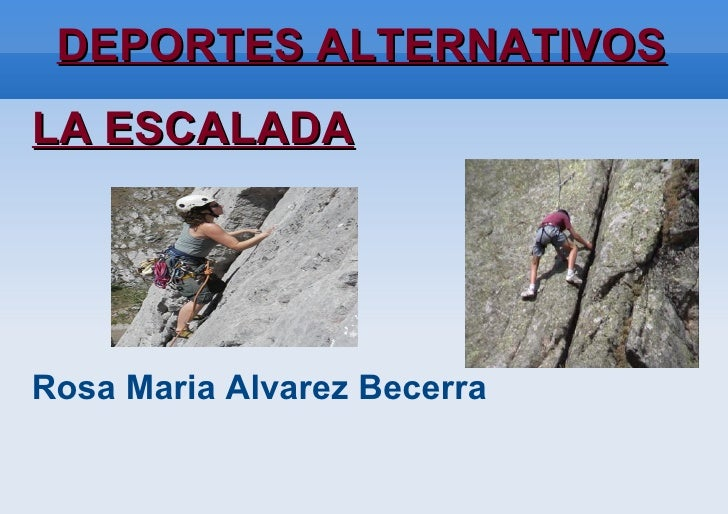 DEPORTES ALTERNATIVOS <ul><li>LA ESCALADA </li></ul><ul><li>Rosa Maria Alvarez Becerra </li></ul>