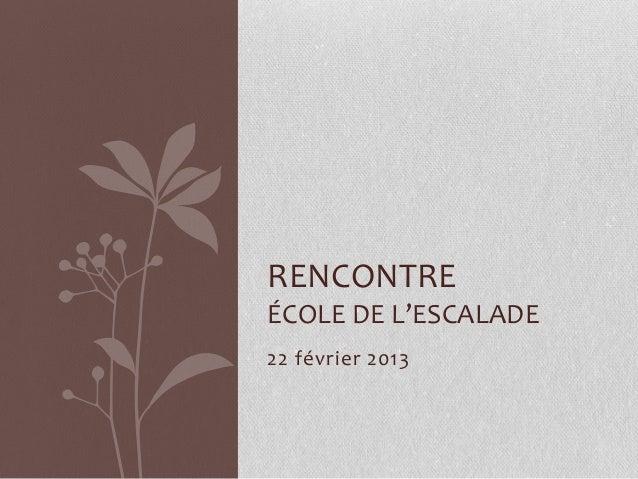 RENCONTREÉCOLE DE L'ESCALADE22 février 2013