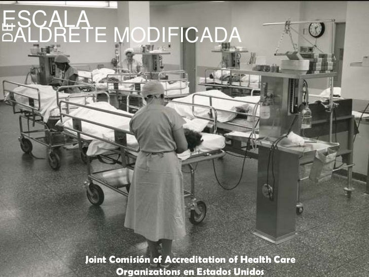 ESCALA<br />ALDRETE MODIFICADA<br />DE<br />Joint Comisiónof Accreditation of Health Care Organizations en EstadosUnidos<b...