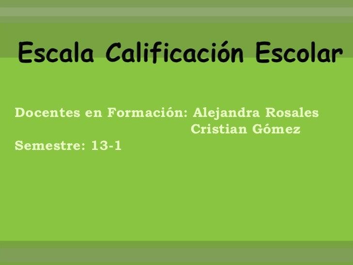 Docentes en Formación: Alejandra Rosales                      Cristian GómezSemestre: 13-1