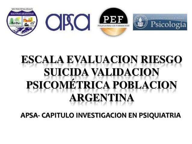 ESCALA EVALUACION RIESGO SUICIDA VALIDACION PSICOMÉTRICA POBLACION ARGENTINA APSA- CAPITULO INVESTIGACION EN PSIQUIATRIA