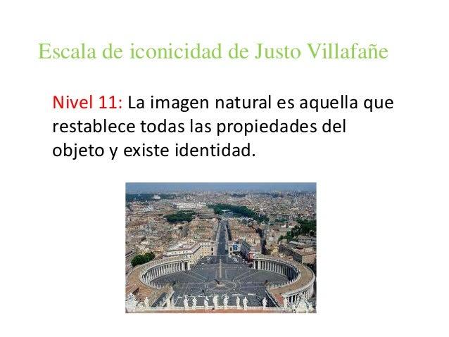 Escala de iconicidad de Justo Villafañe Nivel 11: La imagen natural es aquella que restablece todas las propiedades del ob...