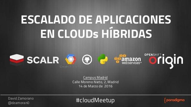 David Zamorano @dzamoran0 Escalado de aplicaciones en cloud híbridas#cloudMeetup ESCALADO DE APLICACIONES EN CLOUDs HÍBRID...