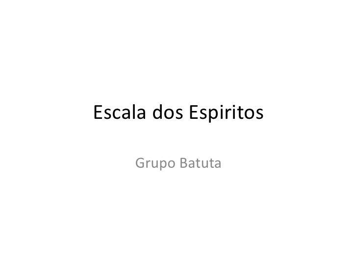 Escala dos Espiritos    Grupo Batuta