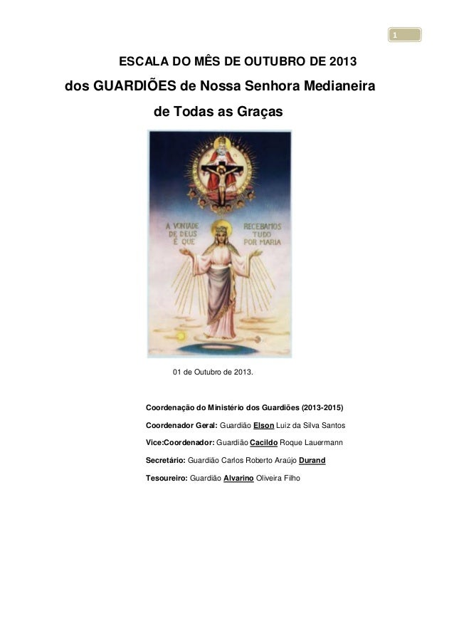 1 ESCALA DO MÊS DE OUTUBRO DE 2013 dos GUARDIÕES de Nossa Senhora Medianeira de Todas as Graças 01 de Outubro de 2013. Coo...