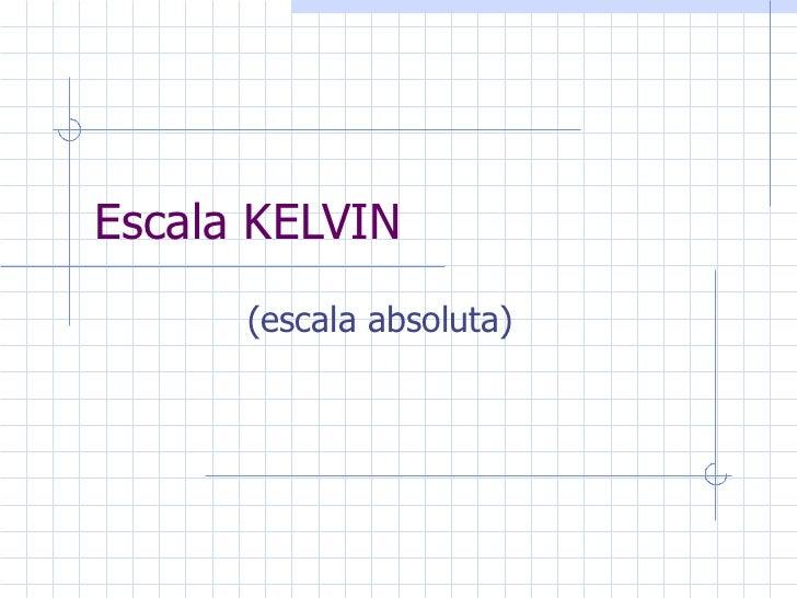 Escala KELVIN (escala absoluta)