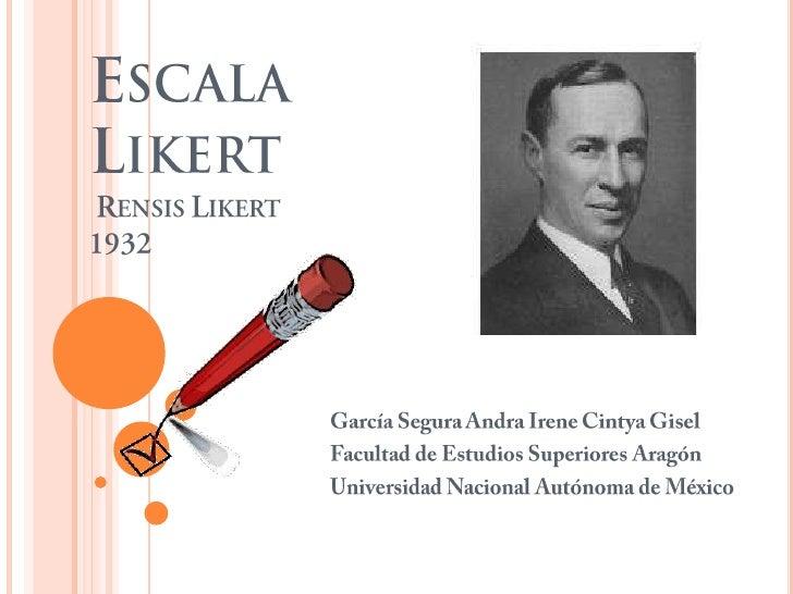 Escala LikertRensisLikert1932<br />García Segura Andra Irene CintyaGisel<br />Facultad de Estudios Superiores Aragón<br />...