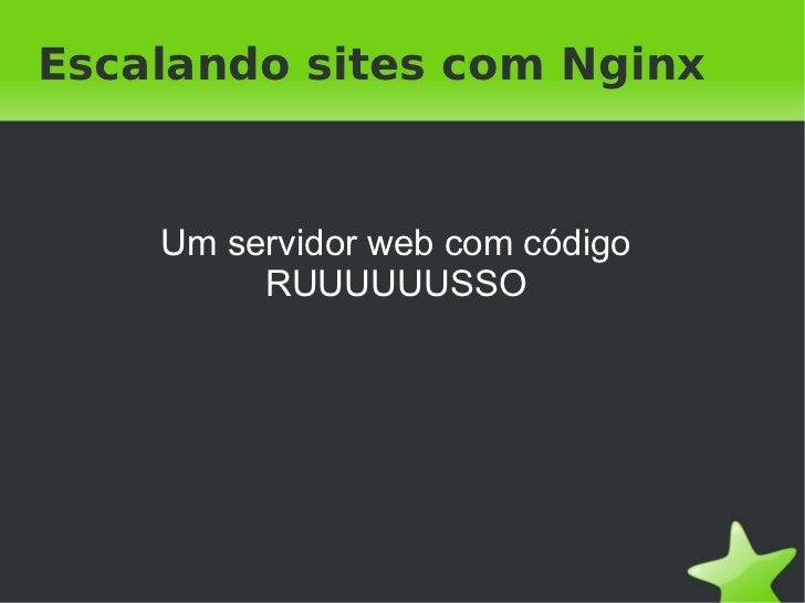 Escalando sites com Nginx    Um servidor web com código         RUUUUUUSSO
