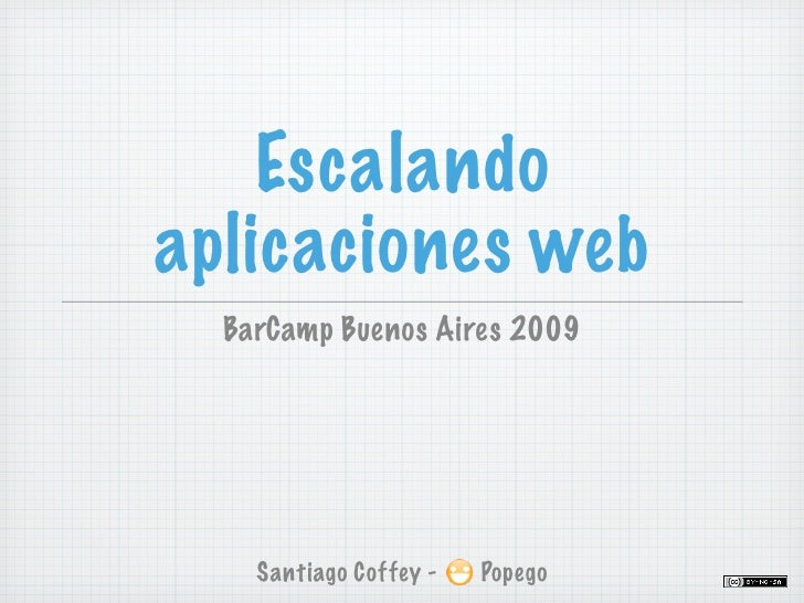 Escalando aplicaciones web   BarCamp Buenos Aires 2009         Santiago Coffey -   Popego