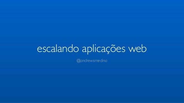 escalando aplicações web        @andrewsmedina