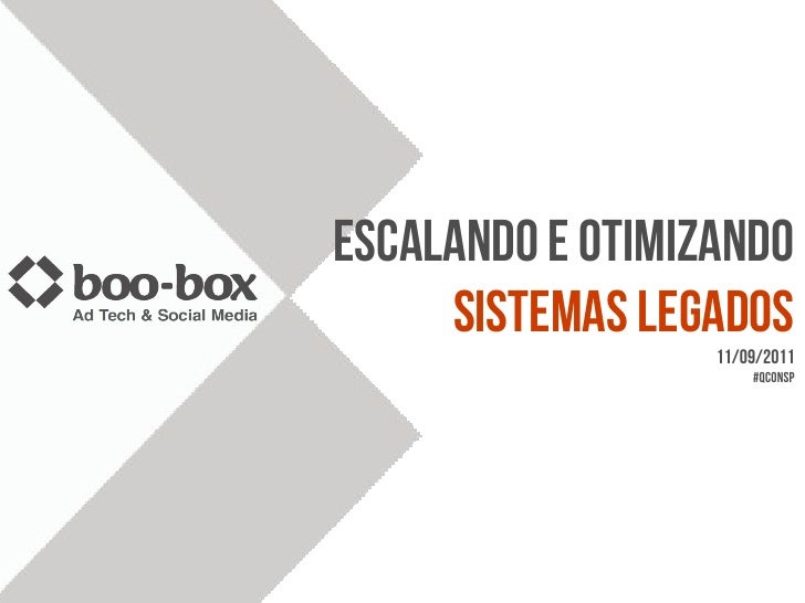 Escalando e Otimizando     sistemas Legados                  11/09/2011                      #QCONSP