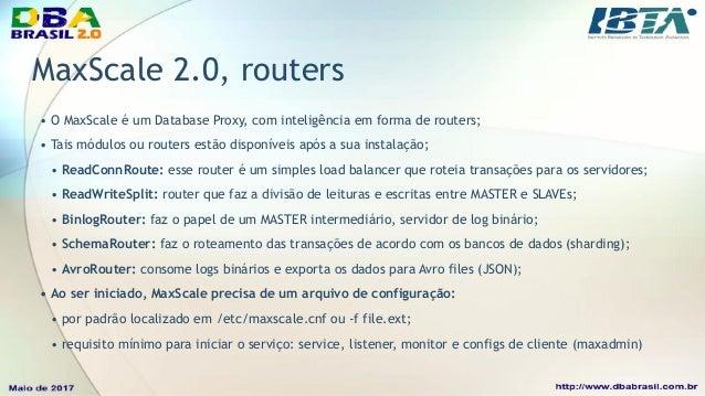 MaxScale 2.0, monitors • O MaxScale tem ainda vários monitores que trabalham juntamente com os routers; • Tais módulos est...